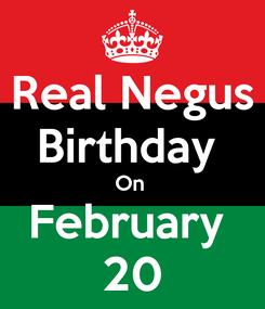 Poster: Real Negus Birthday  On  February  20