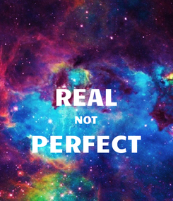 Poster:  REAL NOT PERFECT