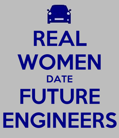 Poster: REAL WOMEN DATE FUTURE ENGINEERS