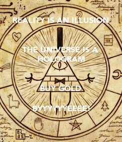 Poster: REALITY IS AN ILLUSION       THE UNIVERSE IS A            HOLOGRAM