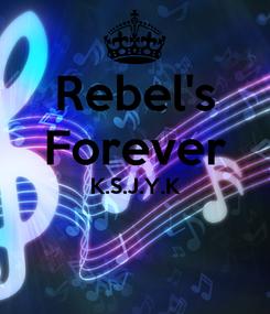 Poster: Rebel's Forever K.S.J.Y.K