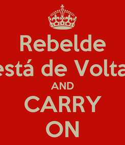 Poster: Rebelde está de Volta! AND CARRY ON