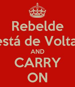 Poster: Rebelde está de Volta! AND CARRY ON