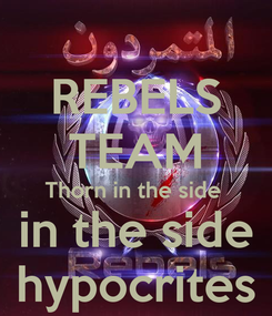 Poster: REBELS TEAM Thorn in the side  in the side hypocrites