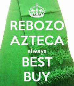 Poster: REBOZO AZTECA always BEST BUY