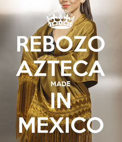 Poster: REBOZO AZTECA MADE IN MEXICO