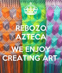 Poster: REBOZO AZTECA  WE ENJOY CREATING ART