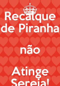 Poster: Recalque de Piranha não Atinge Sereia!