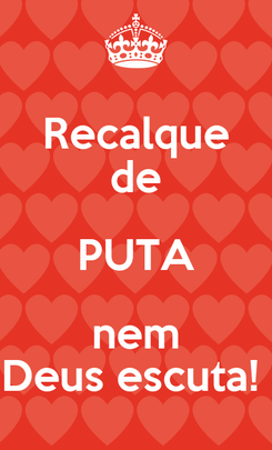 Poster: Recalque de PUTA nem Deus escuta!