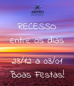Poster: RECESSO entre os dias  23/12 a 03/01 Boas Festas!