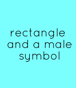 Poster: rectangle  and a male  symbol
