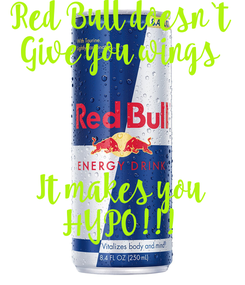 Poster: Red Bull doesn`t Give you wings    It makes you HYPO!!!