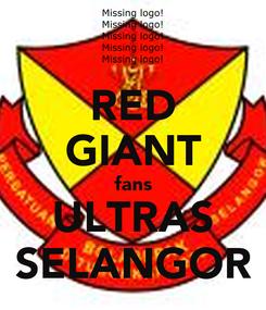 Poster: RED GIANT fans ULTRAS SELANGOR