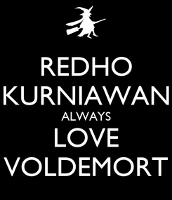 Poster: REDHO KURNIAWAN ALWAYS LOVE VOLDEMORT