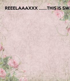 Poster: REEELAAAXXX .......THIS IS SWEDISH HOUSE.....