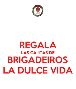 Poster:  REGALA LAS CAJITAS DE BRIGADEIROS LA DULCE VIDA