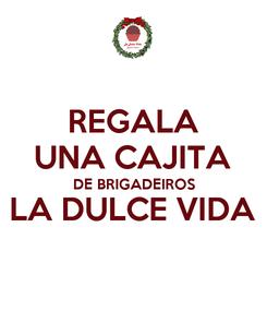 Poster: REGALA UNA CAJITA DE BRIGADEIROS LA DULCE VIDA