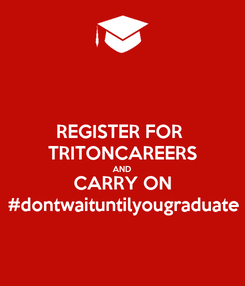 Poster: REGISTER FOR  TRITONCAREERS AND CARRY ON #dontwaituntilyougraduate