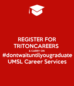 Poster: REGISTER FOR TRITONCAREERS  & CARRY ON #dontwaituntilyougraduate UMSL Career Services