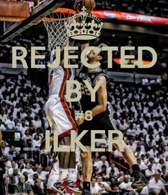 Poster: REJECTED BY #8 ILKER