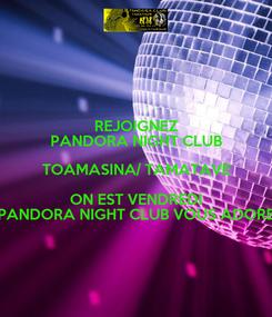 Poster: REJOIGNEZ PANDORA NIGHT CLUB TOAMASINA/ TAMATAVE ON EST VENDREDI PANDORA NIGHT CLUB VOUS ADORE