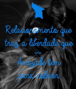 Poster: Relacionamento que  traz a liberdade que  uma  Amizade tem  para colorir