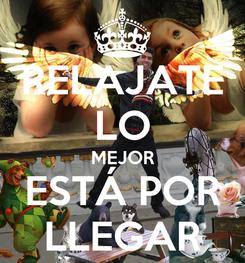 Poster: RELAJATE LO MEJOR ESTÁ POR LLEGAR