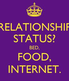 Poster: RELATIONSHIP STATUS? BED, FOOD, INTERNET.