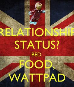 Poster: RELATIONSHIP STATUS? BED, FOOD, WATTPAD