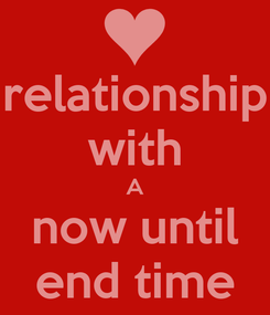 Poster: relationship with A now until end time