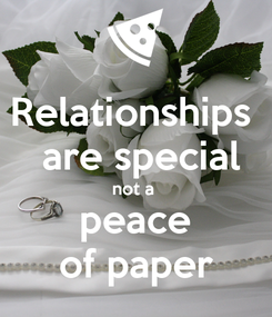 Poster: Relationships   are special not a  peace of paper