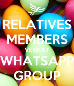 Poster: RELATIVES MEMBERS VENKAT WHATSAPP GROUP