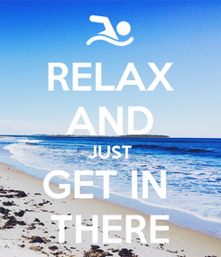 Poster: RELAX AND JUST GET IN  THERE