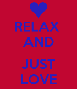 Poster: RELAX  AND  JUST LOVE