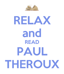 Poster: RELAX and READ PAUL THEROUX