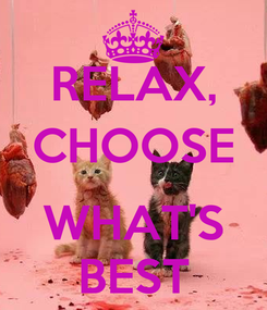Poster: RELAX, CHOOSE  WHAT'S BEST
