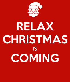 Poster: RELAX CHRISTMAS IS COMING