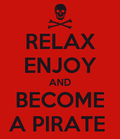 Poster: RELAX ENJOY AND BECOME A PIRATE
