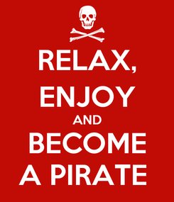 Poster: RELAX, ENJOY AND BECOME A PIRATE