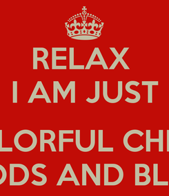 Poster: RELAX  I AM JUST  COLORFUL CHILD  OF GODS AND BLESSED