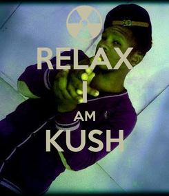 Poster: RELAX I AM KUSH