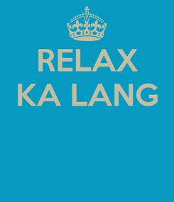 Poster: RELAX KA LANG