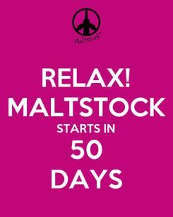 Poster: RELAX! MALTSTOCK STARTS IN 50 DAYS