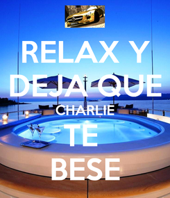 Poster: RELAX Y DEJA QUE CHARLIE TE  BESE