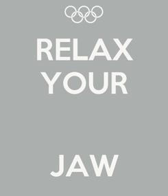 Poster: RELAX YOUR   JAW
