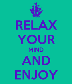 Poster: RELAX YOUR MIND AND ENJOY