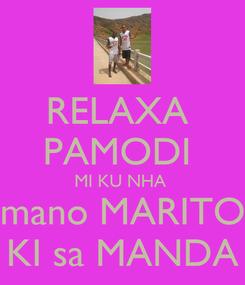 Poster: RELAXA  PAMODI  MI KU NHA  mano MARITO KI sa MANDA