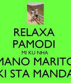 Poster: RELAXA  PAMODI  MI KU NHA  MANO MARITO KI STA MANDA