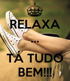 Poster: RELAXA ...  TÁ TUDO BEM!!!