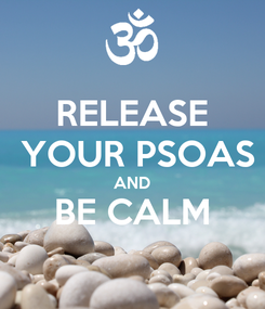 Poster: RELEASE  YOUR PSOAS AND BE CALM